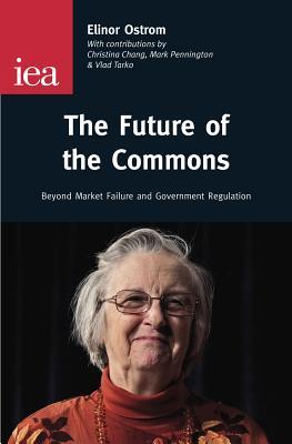 The Future of the Commons By Ostrom, Elinor/ Chang, Christina (CON)/ Pennington, Mark (CON)/ Tarko, Vlad (CON)